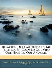 Relacion Documentada De Mi Politica En Cuba - Camilo Garcia De Palavieja Y Del Castill