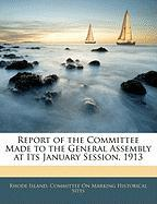 Report of the Committee Made to the General Assembly at Its January Session, 1913
