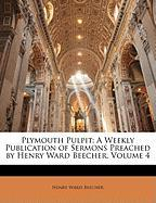 Plymouth Pulpit: A Weekly Publication of Sermons Preached by Henry Ward Beecher, Volume 4