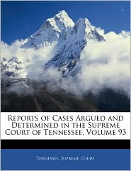 Reports Of Cases Argued And Determined In The Supreme Court Of Tennessee, Volume 93 - Tennessee. Supreme Court