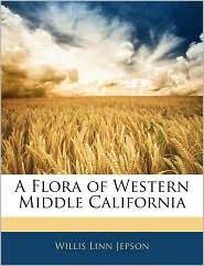 A Flora Of Western Middle California - Willis Linn Jepson