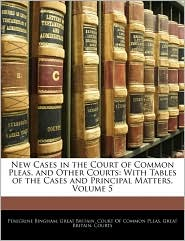 New Cases in the Court of Common Pleas, and Other Courts: With Tables of the Cases and Principal Matters, Volume 5