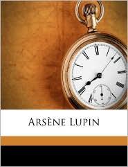 Arsene Lupin - Edgar Jepson, Maurice Leblanc, Francis De Croisset