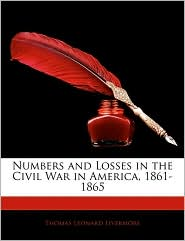Numbers And Losses In The Civil War In America, 1861-1865 - Thomas Leonard Livermore