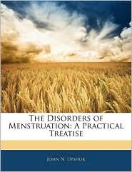 The Disorders Of Menstruation - John N. Upshur