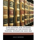 Type Lessons for Primary Teachers in the Study of Nature, Literature and Art - Anna E McGovern