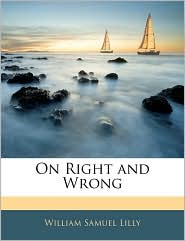 On Right And Wrong - William Samuel Lilly