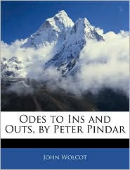 Odes To Ins And Outs, By Peter Pindar - John Wolcot