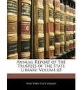 Annual Report of the Trustees of the State Library, Volume 65 - York State Library New York State Library