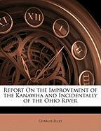 Report on the Improvement of the Kanawha and Incidentally of the Ohio River