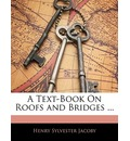 A Text-Book on Roofs and Bridges ... - Henry Sylvester Jacoby