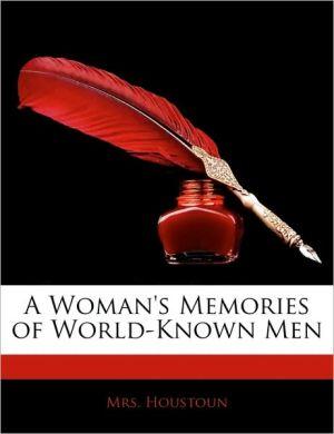 A Woman's Memories Of World-Known Men - Houstoun