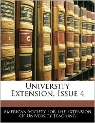 University Extension, Issue 4 - American Society For The Extension Of Un