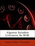 Fontanals, Manuel Milá Y: Algunos Estudios Literarios De M.M.