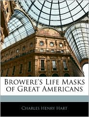 Browere's Life Masks Of Great Americans - Charles Henry Hart
