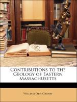 Contributions to the Geology of Eastern Massachusetts