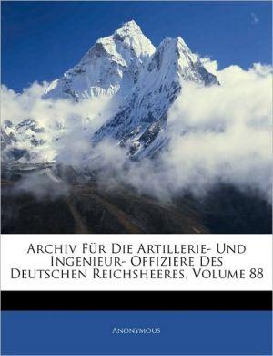 Archiv Fur Die Artillerie- Und Ingenieur- Offiziere Des Deutschen Reichsheeres, Volume 88