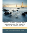 Annual Report of the Maine Agricultural Experiment Station, Issues 223-234 - Maine Agricultural Experiment Station