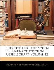 Berichte Der Deutschen Pharmaceutischen Gesellschaft, Volume 12 - Deutsche Pharmazeutische Gesellschaft