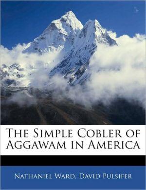 The Simple Cobler Of Aggawam In America - Nathaniel Ward, David Pulsifer