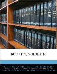 Bulletin, Volume 16 - Centre National De La Recherche Scientif, Created by Langu Socit Languedocienne De Gographie, Created by De Mon Universit De Mon