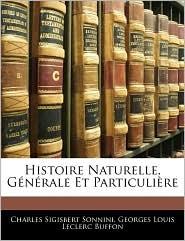 Histoire Naturelle, GaNaRale Et Particulia Re - C.S. Sonnini, Charles Sigisbert Sonnini, Georges Louis Le Clerc Buffon