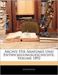Archiv Fur Anatomie Und Entwickelungsgeschichte, Volume 1892 - Anonymous