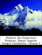 Crevier, Jean-Baptiste-Louis: Histoire Des Empereurs Romains, Depuis Auguste Jusqu´à Constantin, Volume 5