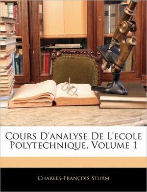 Cours D'Analyse De L'Ecole Polytechnique, Volume 1 - Charles-Franaois Sturm