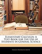 Elementary Calculus: A Text-Book for the Use of Students in General Science