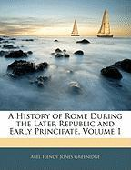 A History of Rome During the Later Republic and Early Principate, Volume 1