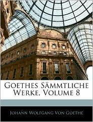 Goethes Sammtliche Werke, Volume 8 - Johann Wolfgang von Goethe