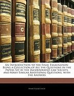 An Introduction to the Final Examination: Being a Collection of All the Questions in the Papers Set by the Incorporated Law Society, and Many Similar