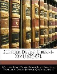 Suffolk Deeds - Suffolk County (Mass.), Frank Eliot Bradish, Created by County (Mass ). Suffolk County (Mass ).