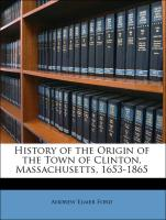 History of the Origin of the Town of Clinton, Massachusetts, 1653-1865