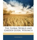 The Floral World and Garden Guide, Volume 6 - Anonymous