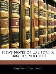 News Notes Of California Libraries, Volume 1 - California State Library