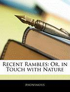 Recent Rambles: Or, in Touch with Nature