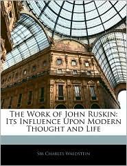The Work Of John Ruskin - Charles Waldstein
