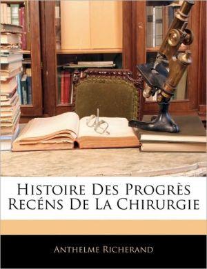 Histoire Des Progra S RecaNs De La Chirurgie - Anthelme Richerand
