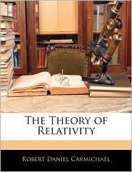 The Theory Of Relativity - Robert Daniel Carmichael