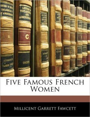 Five Famous French Women - Millicent Garrett Fawcett