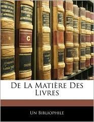 De La Matiere Des Livres - Un Bibliophile