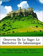 Audiffret, Pierre Hyacinthe Jacques J. B;Le Sage, Alain René: Oeuvres De Le Sage: Le Bachelier De Salamanque