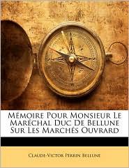 Memoire Pour Monsieur Le Marechal Duc De Bellune Sur Les Marches Ouvrard - Claude-Victor Perrin Bellune