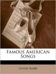 Famous American Songs - Gustav Kobbe