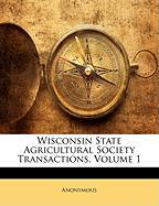 Wisconsin State Agricultural Society Transactions, Volume 1