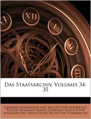 Das Staatsarchiv, Volumes 34-35 - Germany. Auswartiges Amt, Created by Fr Institut Fr Auswrtige Politik (Germa, Created by (German Berlin (Germany) Institut Fr a.