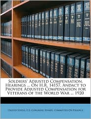 Soldiers' Adjusted Compensation. Hearings. On H.R. 14157, Andact To Provide Adjusted Compensation For Veterans Of The World War. 1920 - United States. U.S. Congress. Senate. Co