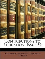 Contributions To Education, Issue 59 - Columbia University. Teachers College
